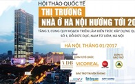 """Nhiều thông tin """"độc"""" được tiết lộ tại Hội thảo quốc tế Thị trường nhà ở Hà Nội hướng tới 2017"""