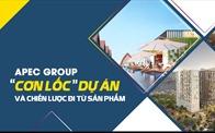 """Apec Group: """"Cơn lốc"""" dự án và chiến lược đi từ sản phẩm"""
