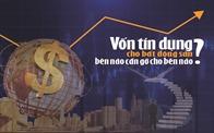 Vốn ngân hàng vào bất động sản: Cần hiểu nhau!