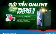 """SCB ra mắt chương trình """"Gửi tiền online - Sở hữu ngay iPhone 11 Pro Max"""