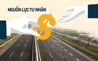 Kích hoạt nguồn lực tư nhân nhìn từ việc đầu tư Cao tốc Bắc - Nam