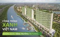 Công trình xanh Việt Nam: Những bước tăng trưởng ấn tượng