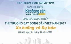 """Mời độc giả giao lưu trực tuyến: """"Thị trường BĐS Việt Nam 2017: Xu hướng và dự báo"""""""
