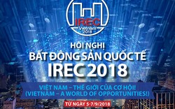 Sáng nay (6/9) khai mạc Hội nghị Bất động sản Quốc tế - IREC 2018