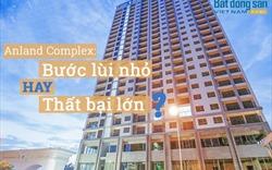 """Dự án Anland Complex - Nam Cường: """"Mua danh ba vạn, bán danh ba đồng"""""""