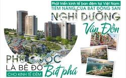 Tiềm năng của BĐS nghỉ dưỡng Vân Đồn, Phú Quốc là bệ đỡ cho kinh tế đêm bứt phá