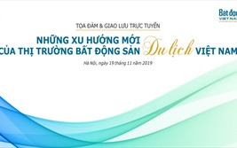 Hôm nay diễn ra Tọa đàm: Những xu hướng mới của thị trường BĐS du lịch Việt Nam