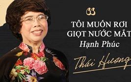 """Bà Thái Hương: """"Tôi muốn rơi giọt nước mắt hạnh phúc"""""""