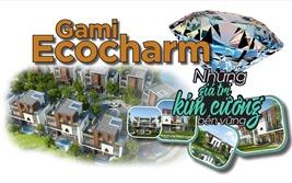 Gami Ecocharm – Từ sản phẩm BĐS nổi bật đến những giá trị kim cương bền vững